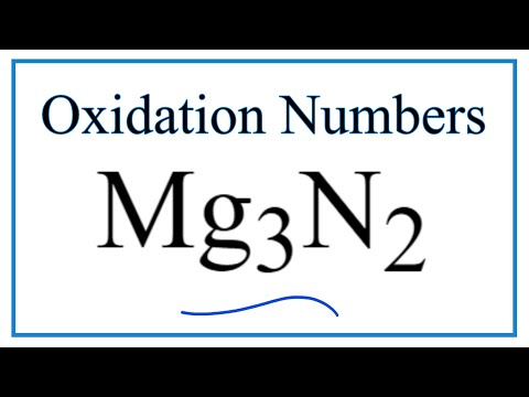 How To Find The Oxidation Numbers For Mg3N2     (Magnesium Nitride)