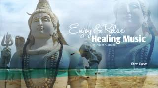 Healing And Relaxing Music For Meditation (Shiva Dance) - Pablo Arellano
