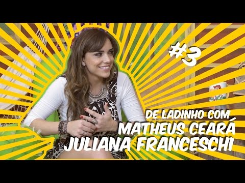 De Ladinho Com Matheus Ceará - Juliana Franceschi