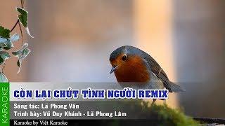 Còn lại chút tình người Remix Karaoke
