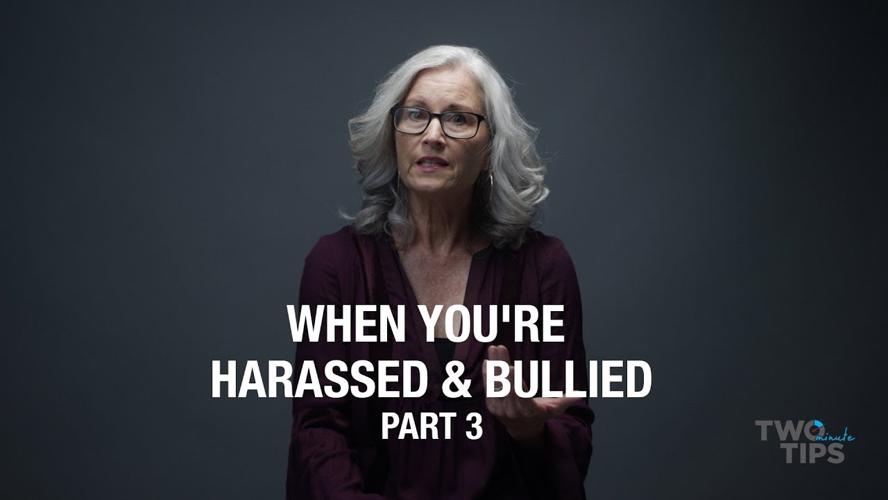 When You're Harassed & Bullied, Part 3 | TWO MINUTE TIPS