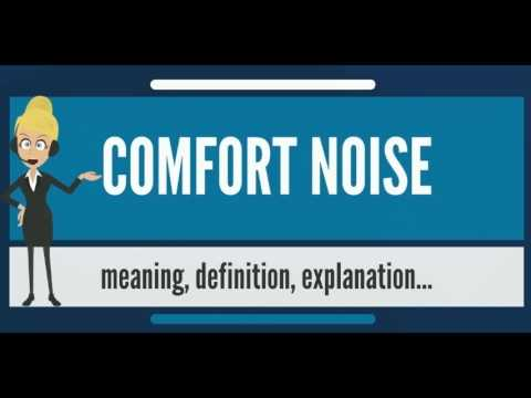 What is COMFORT NOISE? What does COMFORT NOISE mean? COMFORT NOISE meaning & explanation