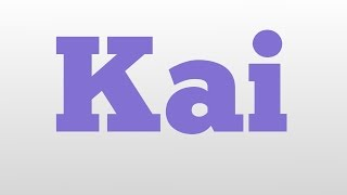 Kai Meaning And Unciation