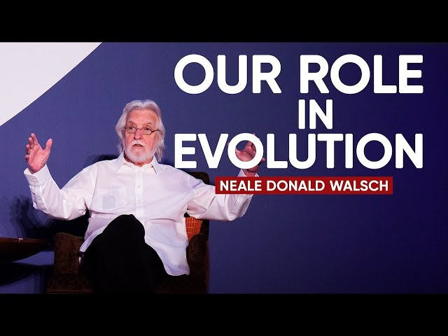Our Role In Evolution | Neale Donald Walsch