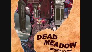 Watch Dead Meadow Shivering King video