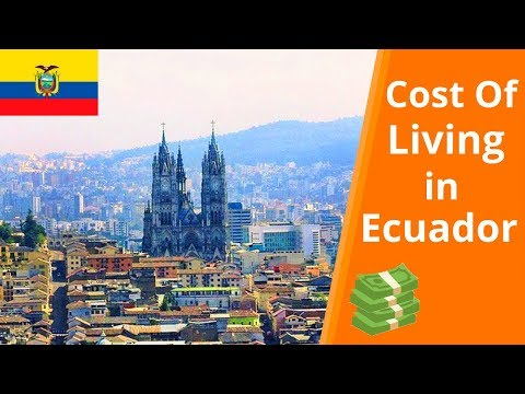 Cost Of Living In Ecuador | Quito, Cuenca, Salinas...(2018)