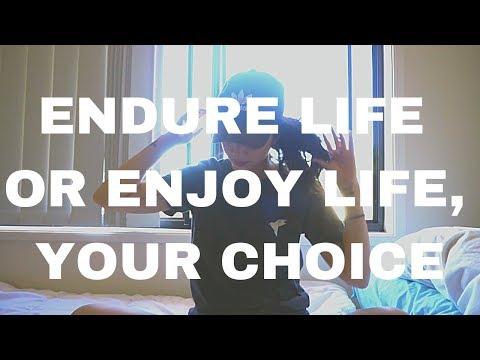 ENDURE LIFE OR ENJOY LIFE, YOUR CHOICE | Julz Savard