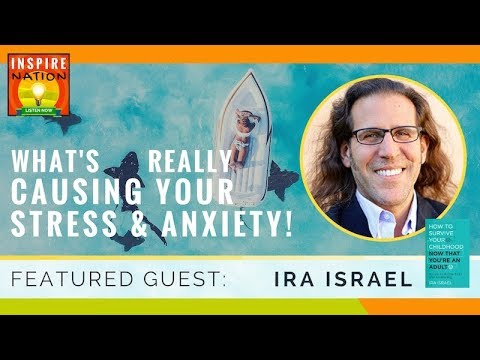 🌟  What's Really Causing Your Stress & Anxiety! | Healing Childhood Trauma & Wounds | IRA ISRAEL