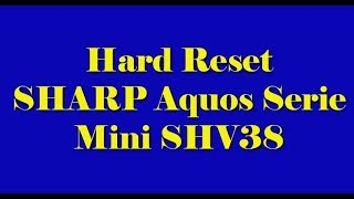Hard Reset SHARP Aquos Serie Mini SHV38