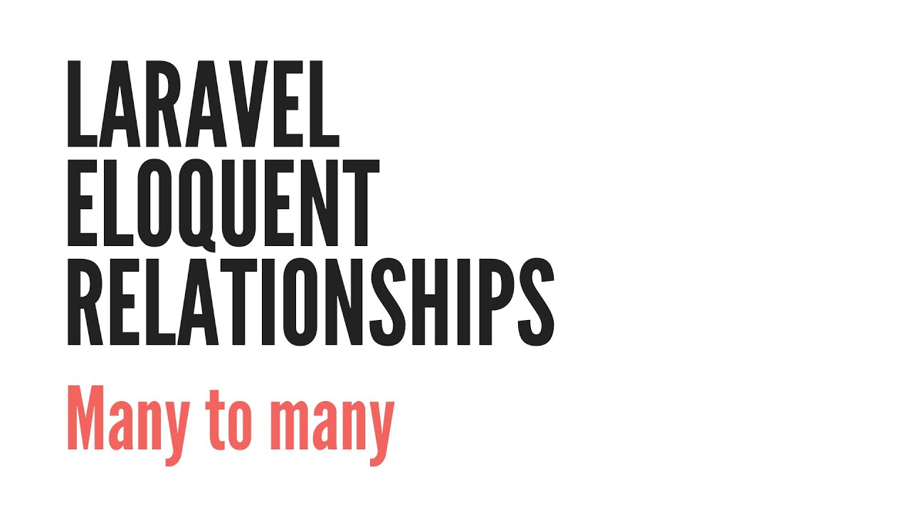 Laravel Eloquent Relationships: Many To Many (4/6)