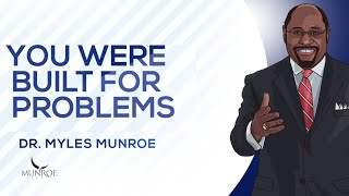 You Were Built For Problems   Dr. Myles Munroe