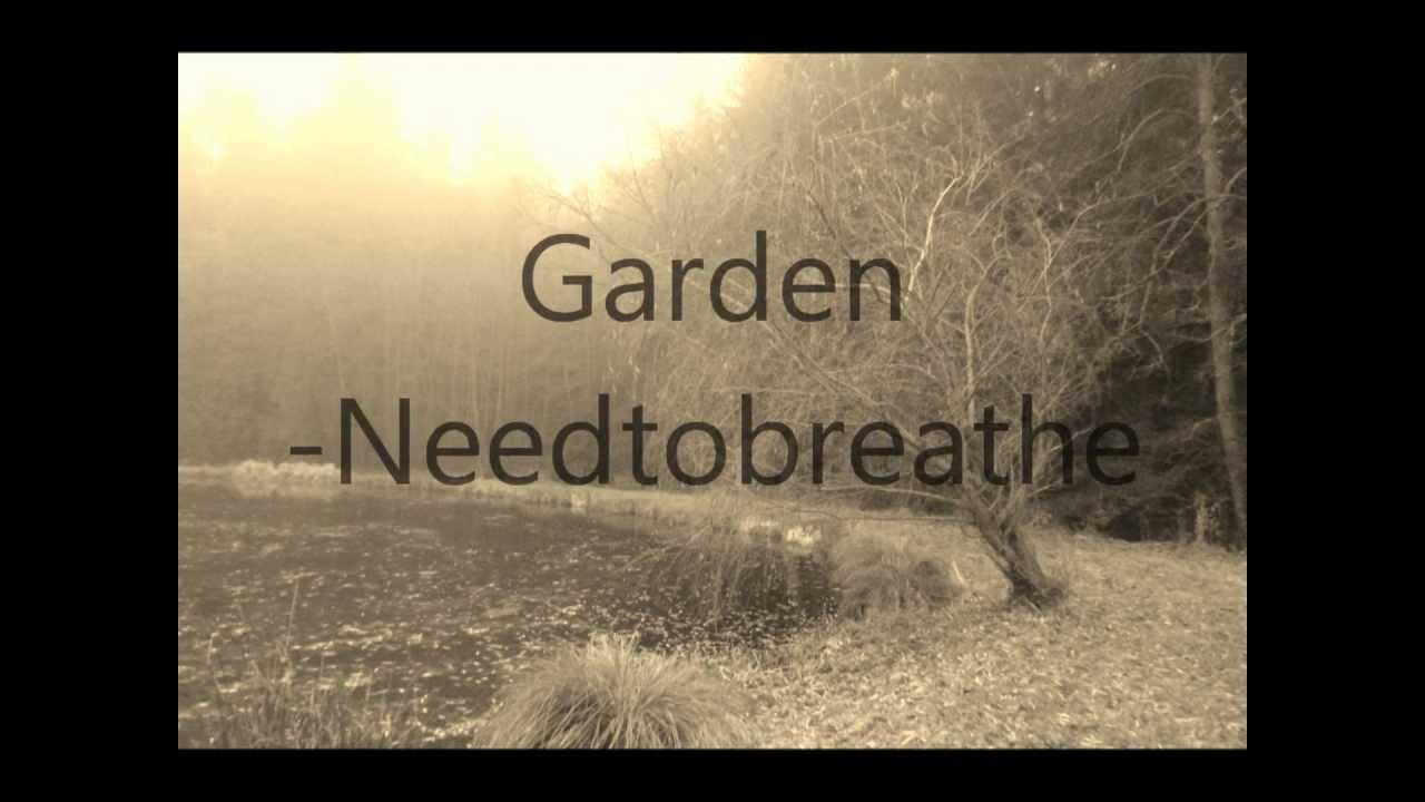 Garden, Needtobreathe {Lyrics} - YouTube