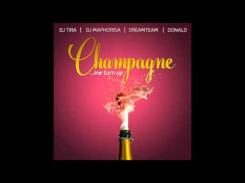 DJ Tira & DJ Maphorisa, DreamTeam & Donald - Champagne (In Turn Up)