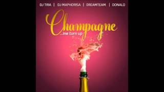 DJ Tira & DJ Maphorisa, DreamTeam & Donald - Champagne (In Turn Up) (Audio)