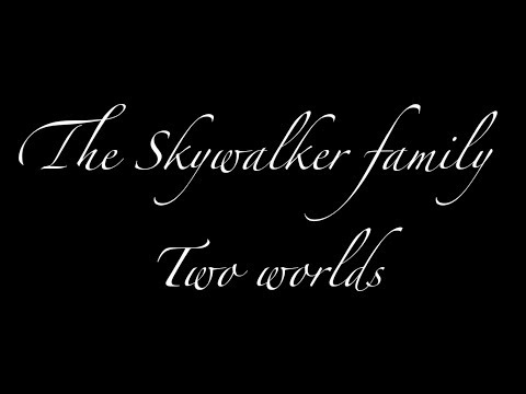 Star Wars~ The Skywalker family {Two Worlds}