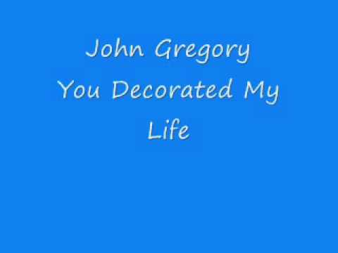 John Gregory - You Decorated My Life