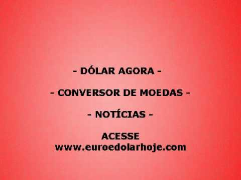 dolar e euro hoje