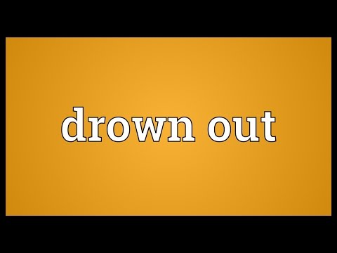 Drown Out Meaning