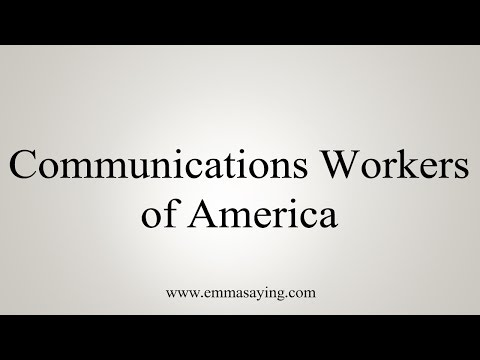 How to Pronounce Communications Workers of America