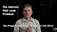 The Interest Only Loan Problem - The Property Imperative Weekly 24 Feb 2018