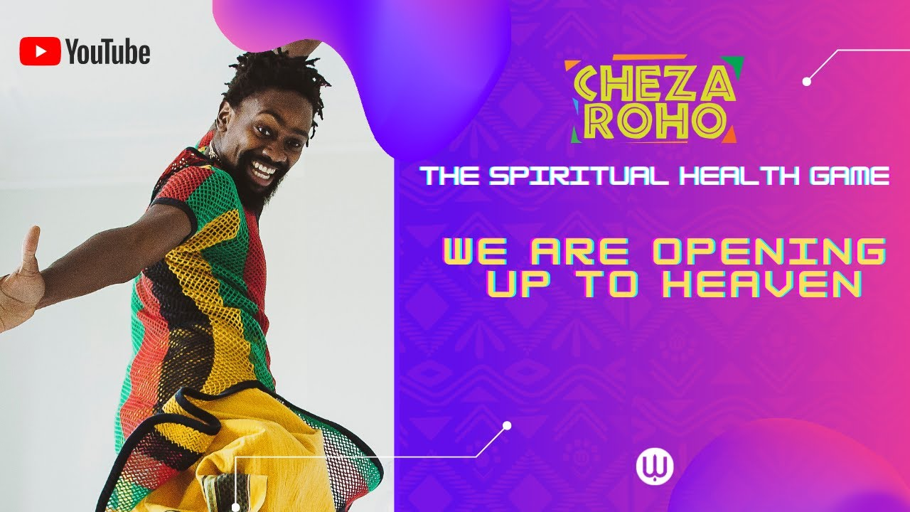Cheza Roho Live: We are opening up to a Heavenly existence