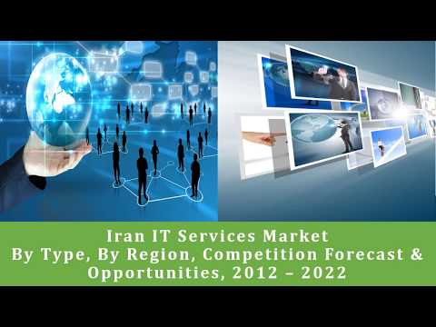 Iran IT Services Market Forecast and Opportunities, 2022 TechSci Research