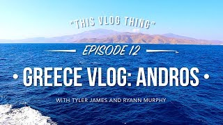 "Greece Vlog: Andros - ""This Vlog Thing"" (Ep.12) with Tyler James & Ryann Murphy"