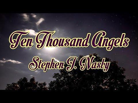 Ten Thousand Angels - Stephen J. Nasby - with lyrics
