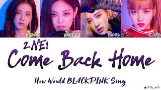 Gambar cover How Would BLACKPINK Sing 2NE1 'Come Back Home' Lyrics 「Fanmade, not BLACKPINK's Voice」