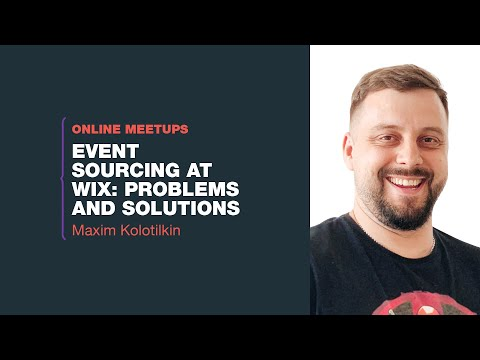 [Online Meetup] Event Sourcing at Wix: Problems and Solutions - Maxim Kolotilkin