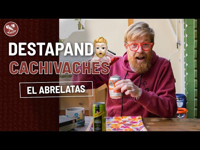 EL ABRELATAS *DESTAPANDO CACHIVACHES*
