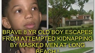 brave 8 yr old boy escapes attempted kidnapping by two masked men at longbeach