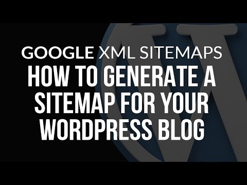 Google XML Sitemaps - How To Generate a Sitemap For Your WordPress Blog