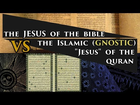 """The Jesus of the Bible vs. The Islamic (Gnostic) """"Jesus"""" of the Quran"""