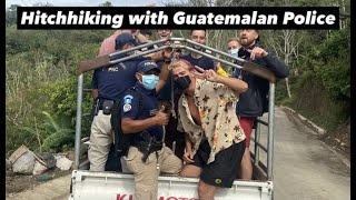 TOURING GUATEMALA: Hitchhiking With The POLICE!