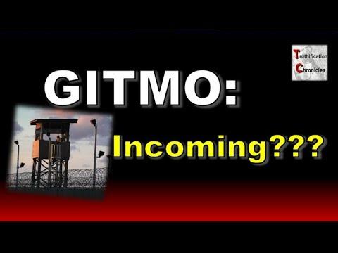 GITMO: Incoming???