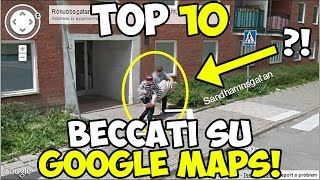 TOP 10: BECCATI SU GOOGLE MAPS!
