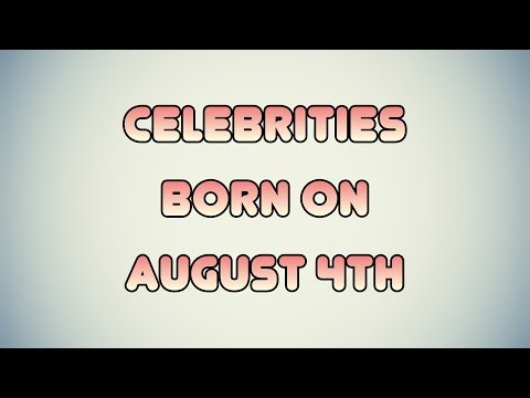 Celebrities born on August 4th