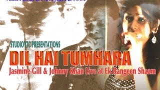 DIL HAI TUMAHARA - JOHNNY KHAN & JASMINE GILL LIVE AT RANGEEN SHAAM