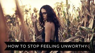 How To Stop Feeling Unworthy and Shine