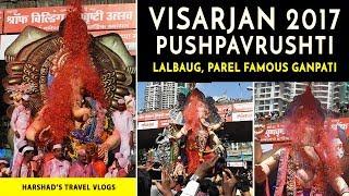 Visarjan 2017 Pushpawrushti | Lalbaug Famous Ganpati   Lalbaugcha Raja, Mumbaicha Raja Ganeshgully,