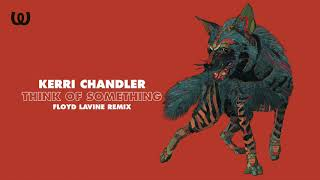 Kerri Chandler - Think of Something (Floyd Lavine Remix)