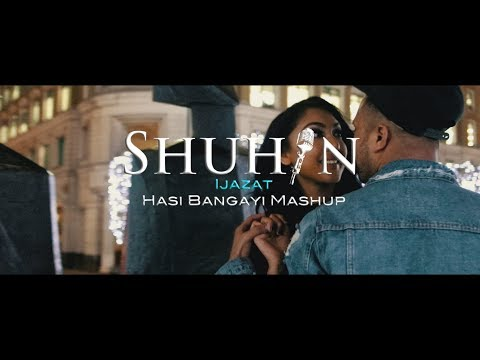 SHUHAN || IJAZAT HASI MASHUP II OFFICIAL VIDEO l BOLLYWOOD PUNJABI 2018 | ARIJIT SINGH!