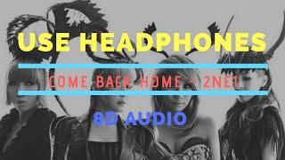 COME BACK HOME - 2NE1 [ 8D AUDIO ]
