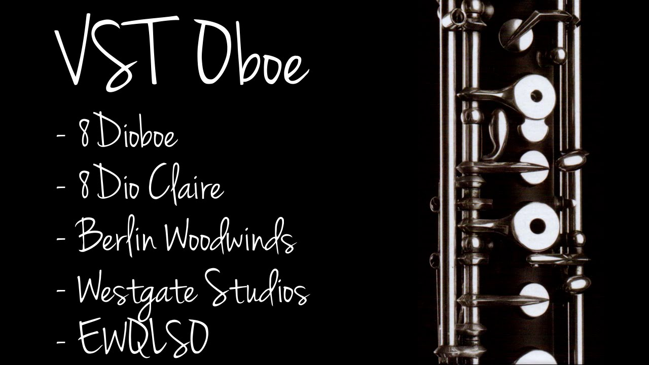 VST Oboe Library Comparison (8Dio Claire, Berlin Woodwinds, 8Dioboe, EWQLSO  etc )