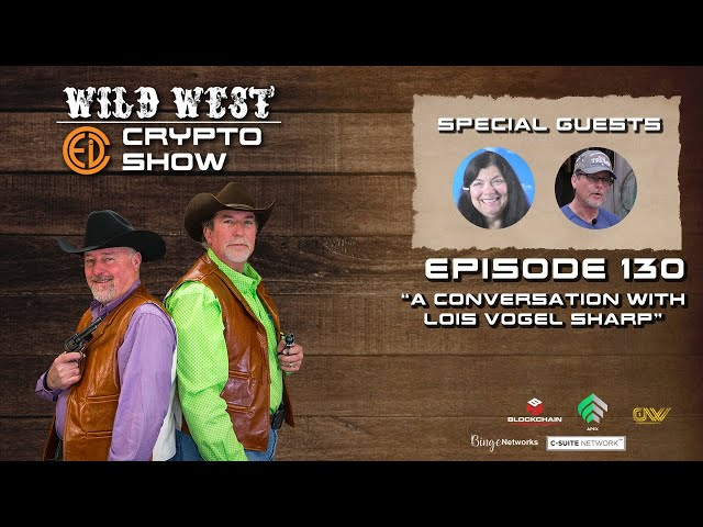 Wild West Crypto Show Episode 130 |  A Conversation with Lois Vogel Sharp