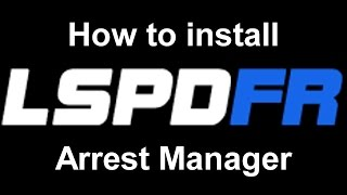 LSPDFR: How to install Arrest Manager