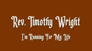 Rev. Timothy Wright - Running For My Life