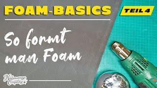 Foam Basics, Teil 4: So formt man EVA Foam (Deutsches Tutorial)