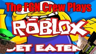The FGN Crew Plays: ROBLOX - GET EATEN (PC)